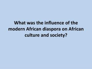 What was the influence of the modern African diaspora on African culture and society?