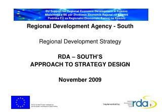 Regional Development Agency - South Regional Development Strategy RDA – SOUTH'S  APPROACH TO STRATEGY DESIGN November 2