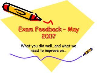 Exam Feedback – May 2007