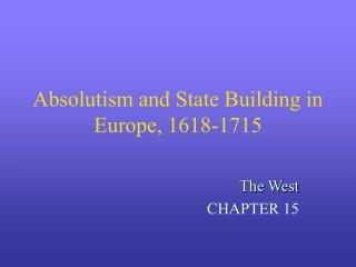 Absolutism and State Building in Europe, 1618-1715