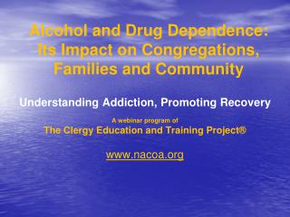Alcohol and Drug Dependence:  Its Impact on Congregations, Families and Community