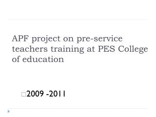 APF project on pre-service teachers training at PES College of education