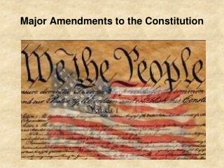 Major Amendments to the Constitution