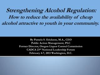 Strengthening Alcohol Regulation:   How to reduce the availability of cheap alcohol attractive to youth in your communi