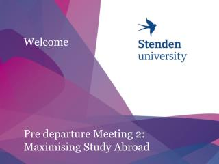 Welcome Pre departure Meeting 2: Maximising  Study Abroad
