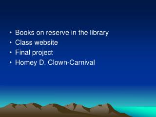 Books on reserve in the library Class website Final project Homey D. Clown-Carnival