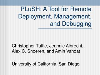 PLuSH: A Tool for Remote Deployment, Management, and Debugging