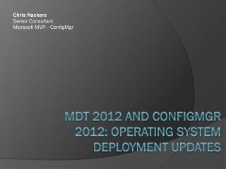 MDT 2012 and  Configmgr  2012: Operating  System  Deployment Updates