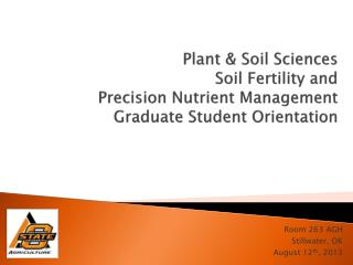 Plant & Soil Sciences Soil Fertility and  Precision Nutrient Management  Graduate Student Orientation