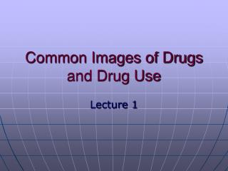 Common Images of Drugs and Drug Use