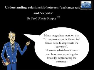 Understanding  relationship between �exchange rate� and �exports� By Prof.  Simply  Simple  TM