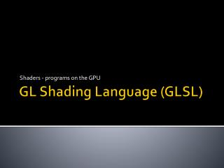 GL  Shading Language (GLSL)