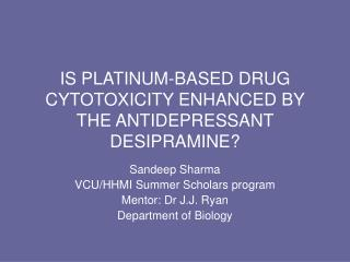 IS PLATINUM-BASED DRUG CYTOTOXICITY ENHANCED BY THE ANTIDEPRESSANT DESIPRAMINE?