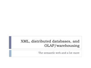 XML, distributed databases, and OLAP/warehousing