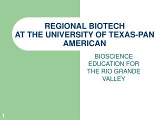 REGIONAL BIOTECH  AT THE UNIVERSITY OF TEXAS-PAN AMERICAN