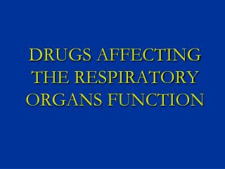 DRUGS AFFECTING  THE RESPIRATORY ORGANS FUNCTION