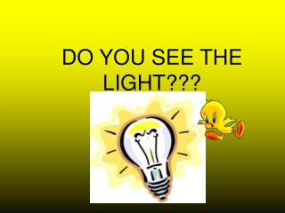 DO YOU SEE THE LIGHT???