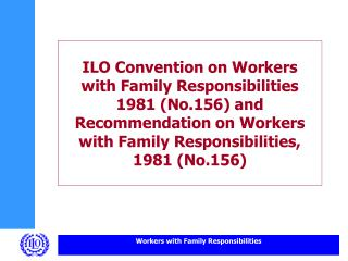 ILO Convention on Workers  with Family Responsibilities 1981 (No.156) and Recommendation on Workers with Family Respons