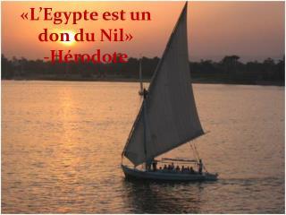 «L'Egypte est un  don du Nil»  - Hérodote