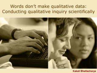 Words don�t make qualitative data: Conducting qualitative inquiry scientifically