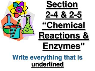 "Section  2-4 & 2-5 ""Chemical Reactions & Enzymes """