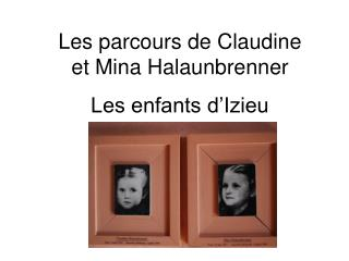 Les parcours de Claudine et Mina Halaunbrenner Les enfants d'Izieu