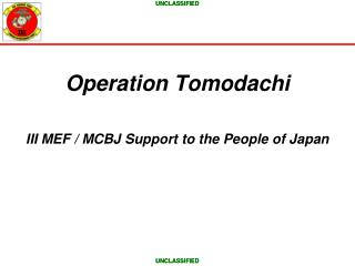 Operation Tomodachi III MEF / MCBJ Support to the People of Japan