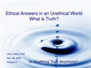 Ethical Answers in an Unethical World What is Truth?