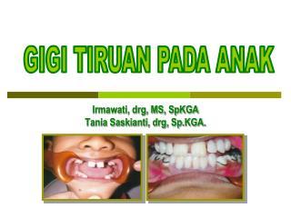 Irmawati, drg, MS, SpKGA Tania Saskianti, drg, Sp.KGA.