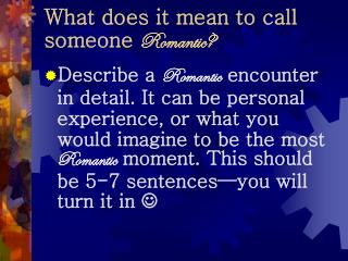 What does it mean to call someone  Romantic?