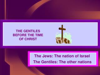 THE GENTILES BEFORE THE TIME OF CHRIST