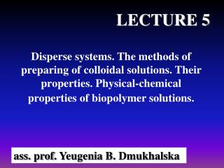 Disperse systems. The methods of preparing of colloidal solutions. Their properties. Physical-chemical properties of bi