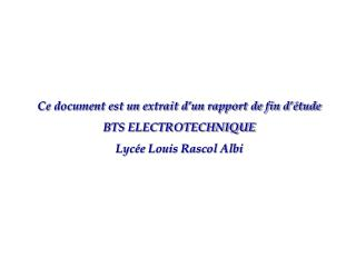 Ce document est un extrait d'un rapport de fin d'étude BTS ELECTROTECHNIQUE Lycée Louis Rascol Albi