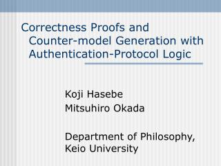 Correctness Proofs and   Counter-model Generation with    Authentication-Protocol Logic