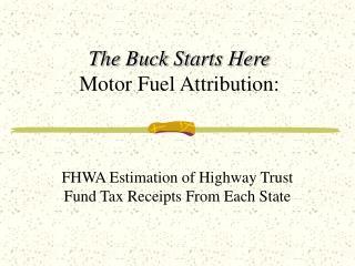 The Buck Starts Here     Motor Fuel Attribution:
