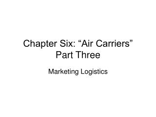 "Chapter Six: ""Air Carriers"" Part Three"