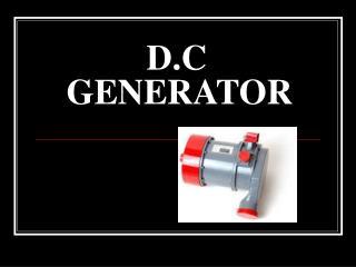 D.C GENERATOR