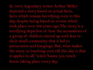 In 1953, legendary writer Arthur Miller depicted a story based on actual facts; facts which remain horrifying even to t
