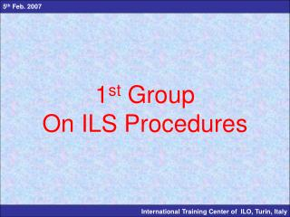 1 st  Group On ILS Procedures