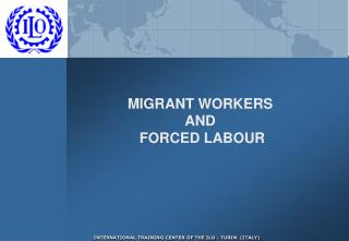 MIGRANT WORKERS AND  FORCED LABOUR