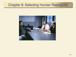 Chapter 8: Selecting Human Resources