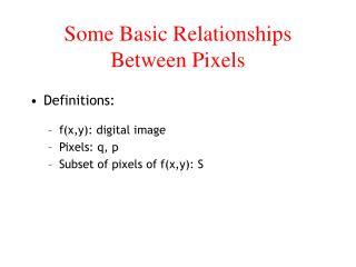 Some Basic Relationships Between Pixels