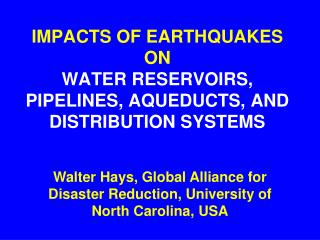 IMPACTS OF EARTHQUAKES  ON WATER RESERVOIRS,  PIPELINES, AQUEDUCTS, AND  DISTRIBUTION SYSTEMS