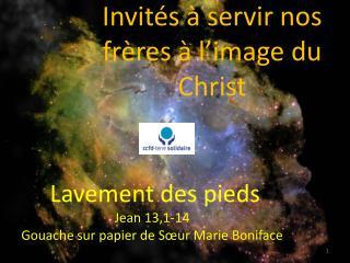 Invités à servir nos frères à l'image du Christ