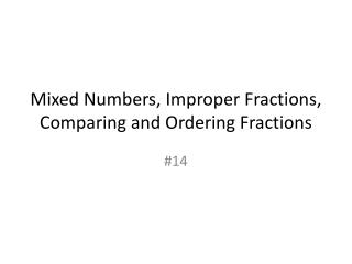 Mixed Numbers, Improper Fractions, Comparing and Ordering Fractions