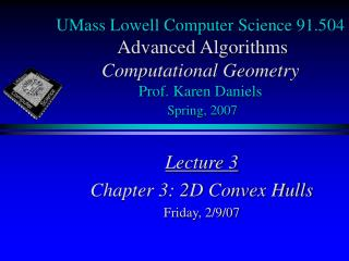 UMass Lowell Computer Science 91.504 Advanced Algorithms Computational Geometry Prof. Karen Daniels Spring, 2007