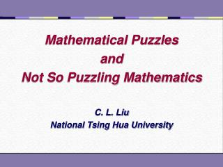 Mathematical Puzzles  and  Not So Puzzling Mathematics