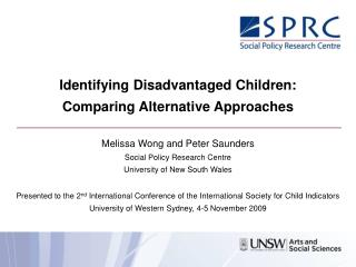 Identifying Disadvantaged Children:  Comparing Alternative Approaches Melissa Wong and Peter Saunders Social Policy Res