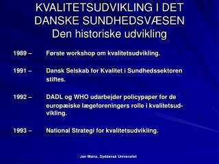 KVALITETSUDVIKLING I DET DANSKE SUNDHEDSVÆSEN Den historiske udvikling