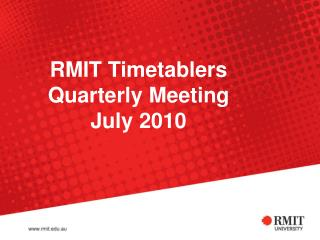 RMIT Timetablers  Quarterly Meeting July 2010